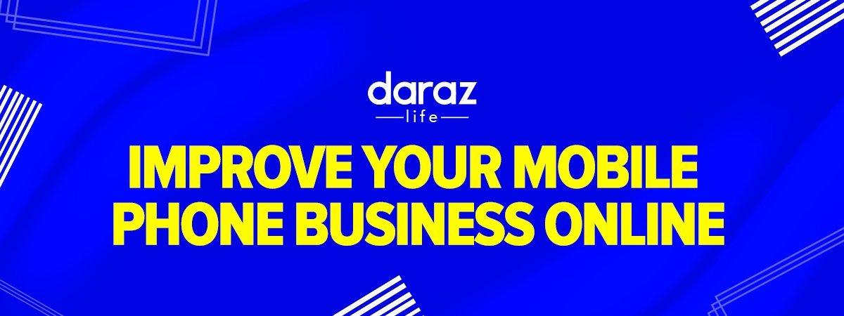 Improve Your Mobile Phone Business Online-daraz.com.bd