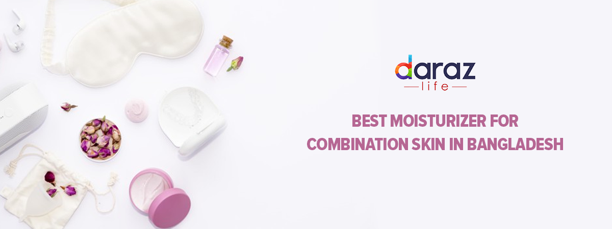 moisturizers for combination skin in bangladesh